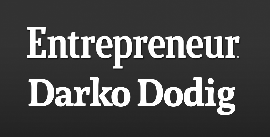 Darko Dodig Entrepreneur.com Feature Article. Click Image Above to Read.